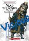 Vlad the Impaler: The Real Count Dracula (Wicked History)