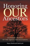 Honoring Our Ancestors: Inspiring Stories of the Quest for Our Roots