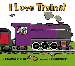 I Love Trains! by Philemon Sturges