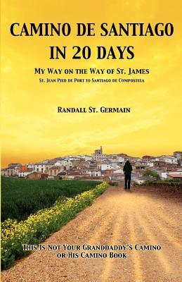 Camino De Santiago In 20 Days by Randall St. Germain