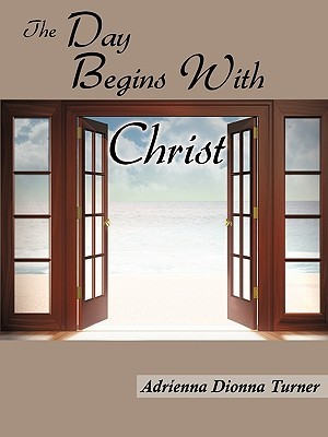 The Day Begins with Christ by Adrienna Turner