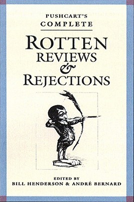Pushcart's Complete Rotten Reviews and Rejections by Bill Henderson