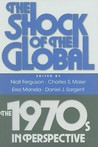 The Shock of the Global: The 1970s in Perspective