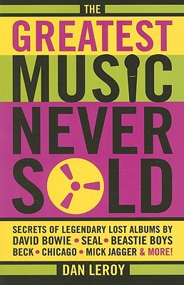 The Greatest Music Never Sold by Dan LeRoy