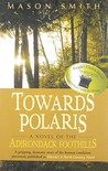 Towards Polaris: A Novel of the Adirondack Foothills