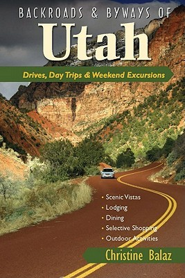 Backroads & Byways of Utah: Drives, Day Trips & Weekend Excursions