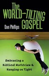The World-Tilting Gospel: Embracing a Biblical Worldview and Hanging on Tight