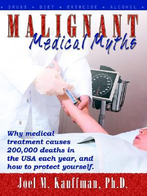 Malignant Medical Myths by Joel M. Kauffman