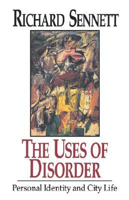 The Uses of Disorder by Richard Sennett