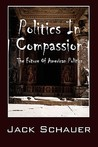 Politics in Compassion: The Future of American Politics