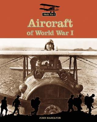 Aircraft of World War I by John Hamilton