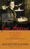 Jane Addams and the Dream of American Democracy