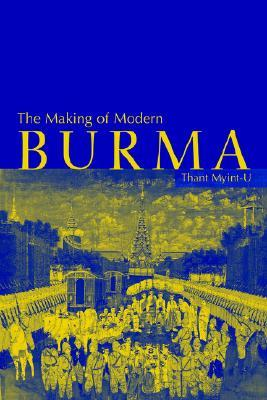 The Making of Modern Burma by Thant Myint-U