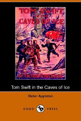 Tom Swift in the Caves of Ice, or, the Wreck of the Airship (Tom Swift Sr, #8)