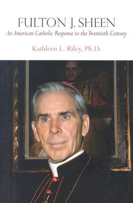 Fulton J. Sheen: An American Catholic Response to the Twentieth Century