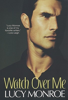 Watch Over Me (Mercenary/Goddard Project, #9) by Lucy Monroe
