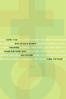 How the Religious Right Shaped Lesbian and Gay Activism by Tina Fetner