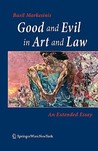 Good And Evil In Art And Law: An Extended Essay