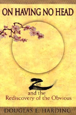 On Having No Head: Zen and the Rediscovery of the Obvious