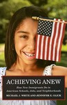 Achieving Anew: How New Immigrants Do in American Schools, Jobs, and Neighborhoods