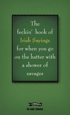 The Book of Feckin' Irish Sayings by Colin Murphy