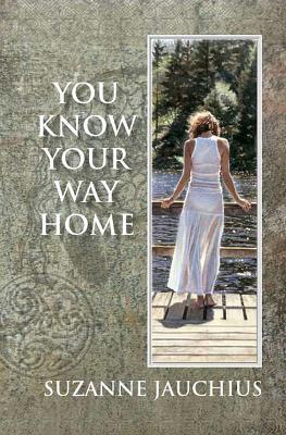 You Know Your Way Home by Suzanne Jauchius