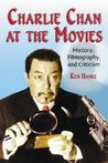 Charlie Chan at the Movies: History, Filmography, and Criticism