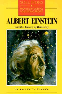 Albert Einstein and the Theory of Relativity Albert Einstein ... by Robert Cwiklik