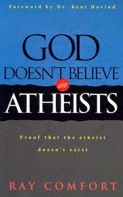 God Doesn't Believe in Atheists by Ray Comfort