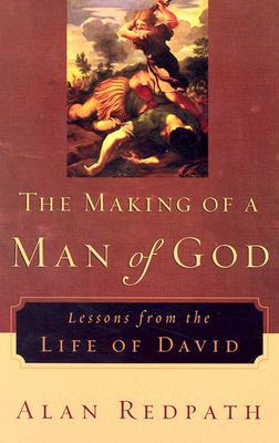 Making of a Man of God, The: Lessons from the Life of David (Alan Redpath Library)