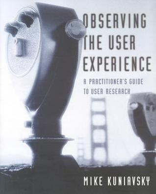 Observing the User Experience by Mike Kuniavsky