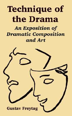 Technique of the Drama: An Exposition of Dramatic Composition and Art