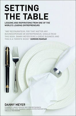 Setting the Table: Lessons and Inspirations from One of the World's Leading Entrepreneurs. Danny Meyer