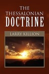 The Thessalonian Doctrine by Larry KILLION