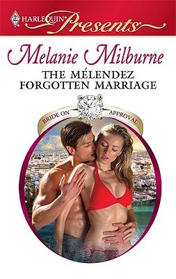 The Melendez Forgotten Marriage by Melanie Milburne