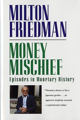 Money Mischief by Milton Friedman