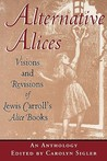 Alternative Alices: Visions And Revisions Of Lewis Carroll's Alice Books: An Anthology