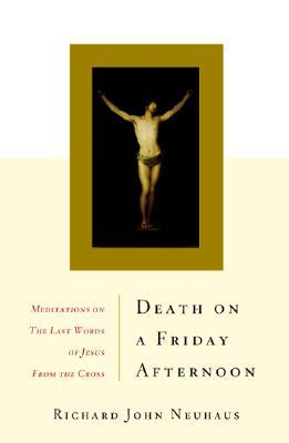 Death On A Friday Afternoon Meditations On The Last Words Of Jesus From The Cross