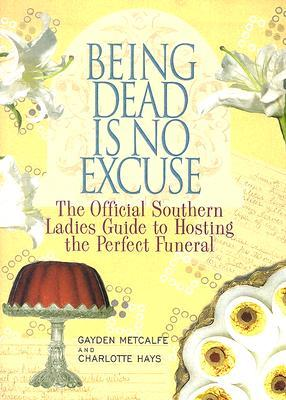 Being Dead is No Excuse by Gayden Metcalfe