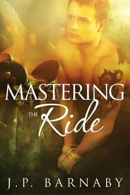 Mastering the Ride by J.P. Barnaby