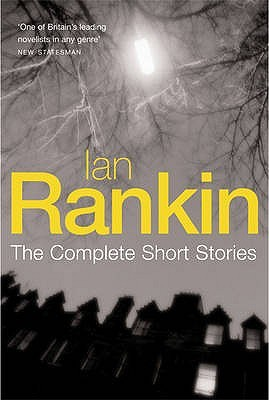 The Complete Short Stories by Ian Rankin