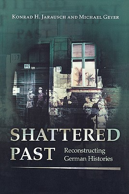 Shattered Past by Konrad H. Jarausch
