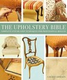 The Upholsterer's Bible: Stuffed With Step By Step Techniques For Professional Results