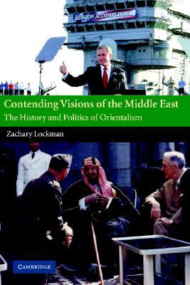 Contending Visions of the Middle East by Zachary Lockman