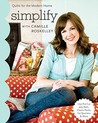 Simplify With Camille Roskelley: Quilts for the Modern Home (Stash Books)