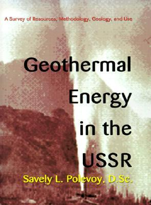 Geothermal Energy in the USSR: A Survey of Resources, Methodology, Geology, and Use