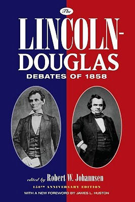 The Lincoln Douglas Debates Of 1858 By Robert Walter