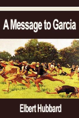 a message to garcia paper Read elbert hubbard's classic essay 'a message to garcia', a true story of initiative and responsibility.