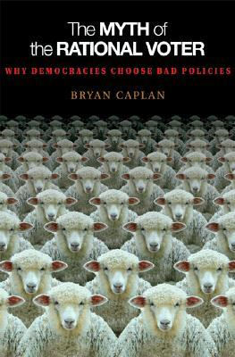 The Myth of the Rational Voter by Bryan Caplan