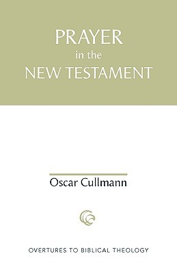 Prayer in the New Testament (Overtures to Biblical Theology)